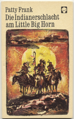 "Patty Frank : ,,Die Indianerschlacht am Little Big Horn""."